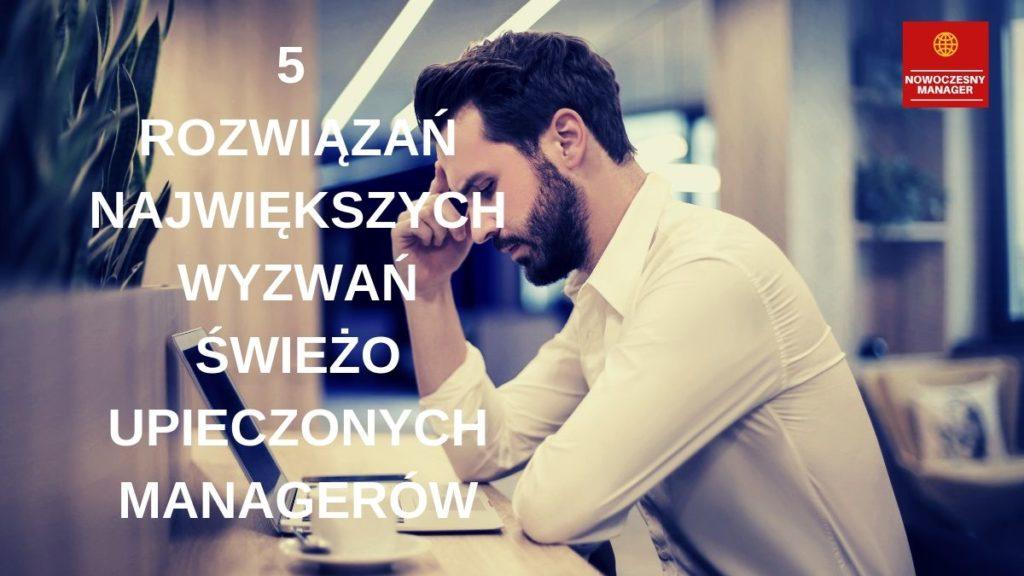 Wyzwania managerów - 5 rozwiązań największych wyzwań świeżo upieczonych managerów